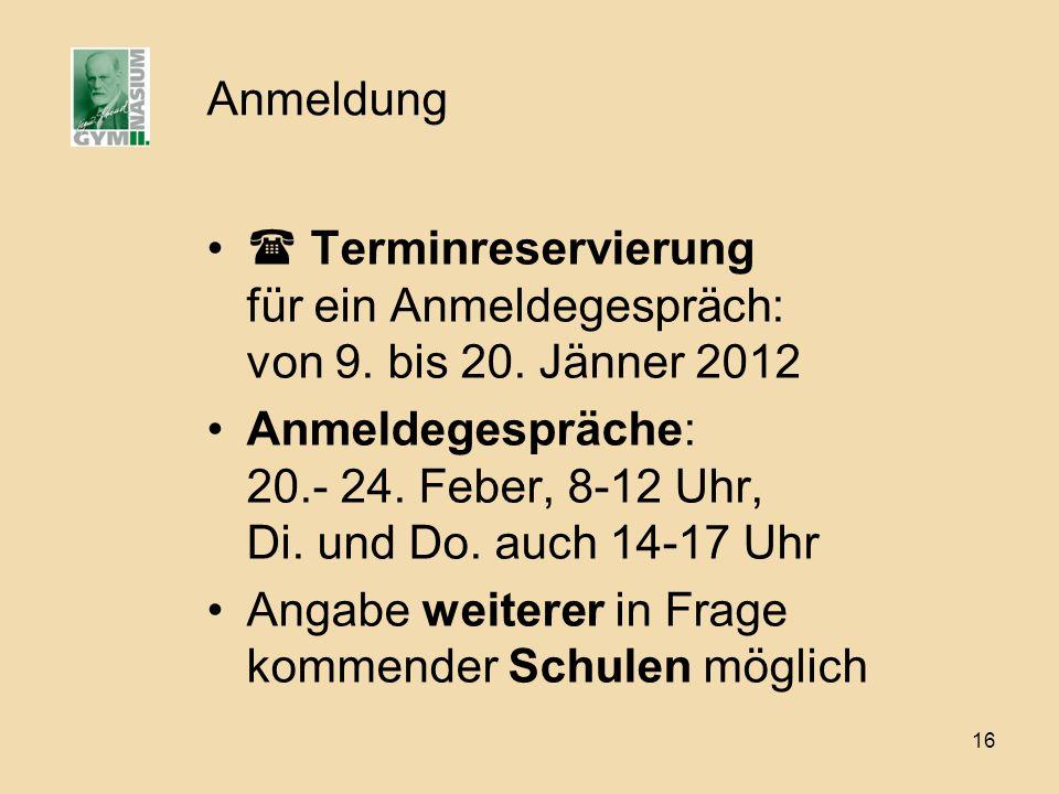 Anmeldung  Terminreservierung für ein Anmeldegespräch: von 9. bis 20. Jänner 2012.