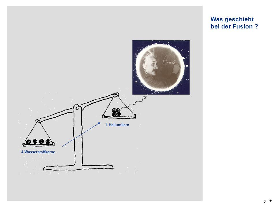 Was geschieht bei der Fusion 1 Heliumkern 4 Wasserstoffkerne . 6