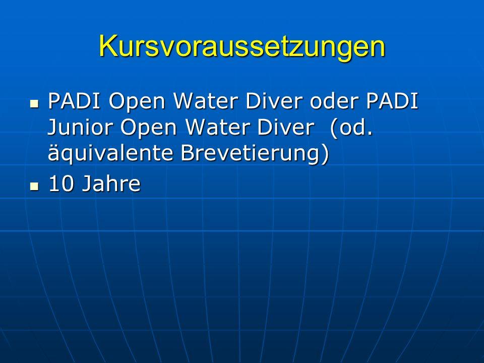 Kursvoraussetzungen PADI Open Water Diver oder PADI Junior Open Water Diver (od. äquivalente Brevetierung)