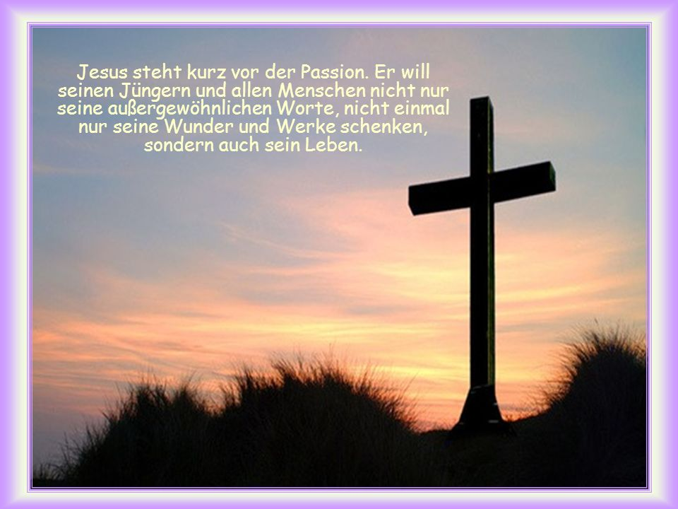Jesus steht kurz vor der Passion