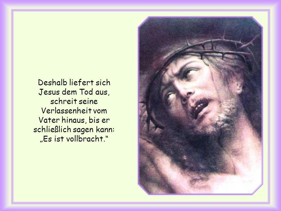 """Deshalb liefert sich Jesus dem Tod aus, schreit seine Verlassenheit vom Vater hinaus, bis er schließlich sagen kann: """"Es ist vollbracht."""