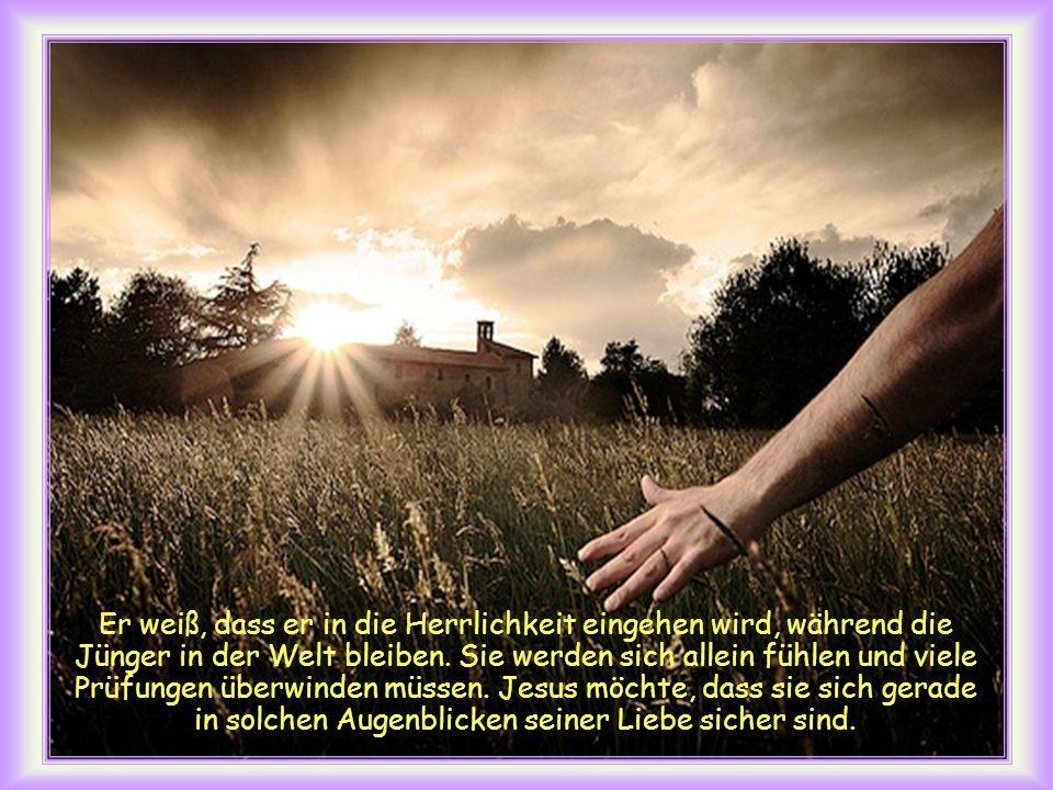 Er weiß, dass er in die Herrlichkeit eingehen wird, während die Jünger in der Welt bleiben.