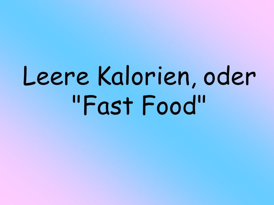 Leere Kalorien, oder Fast Food