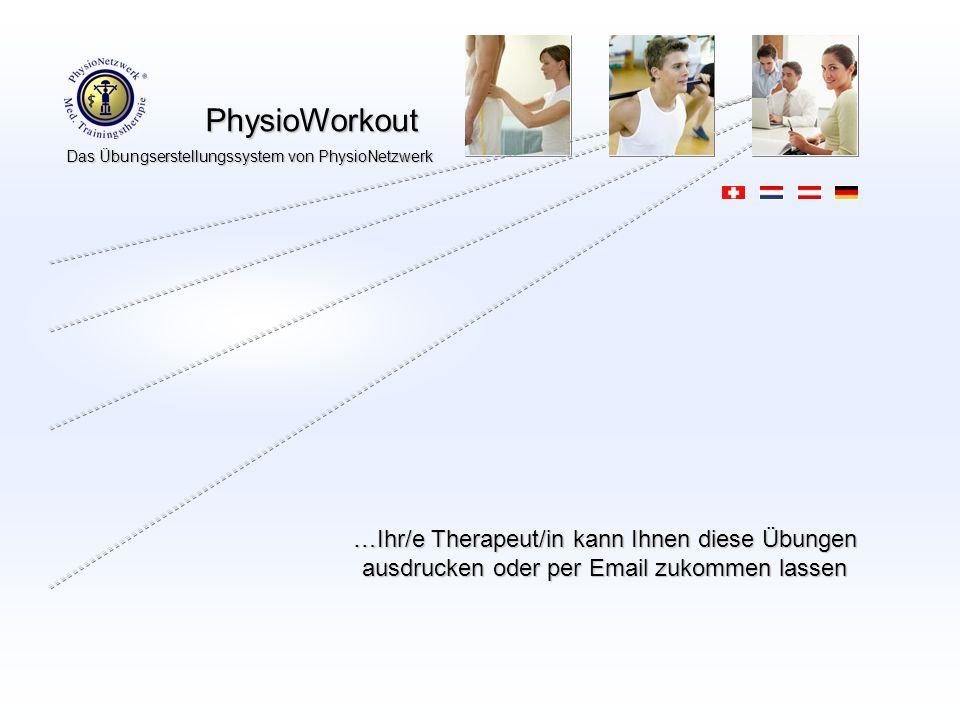 …Ihr/e Therapeut/in kann Ihnen diese Übungen ausdrucken oder per Email zukommen lassen