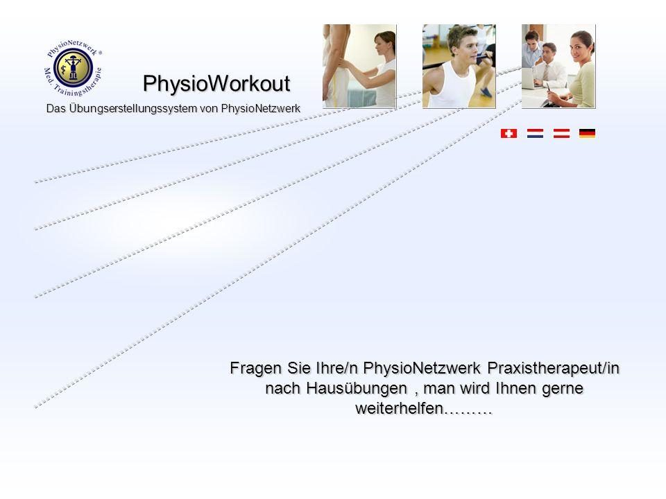 Fragen Sie Ihre/n PhysioNetzwerk Praxistherapeut/in nach Hausübungen , man wird Ihnen gerne weiterhelfen………