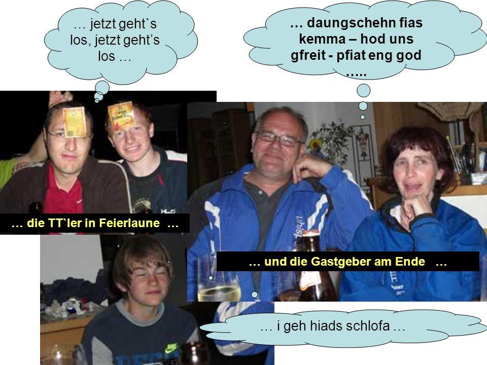 … daungschehn fias kemma – hod uns gfreit - pfiat eng god …..