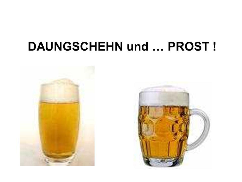 DAUNGSCHEHN und … PROST !