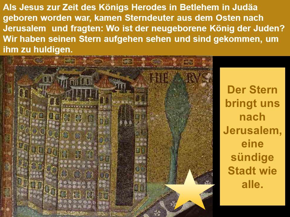 Der Stern bringt uns nach Jerusalem, eine sündige Stadt wie alle.