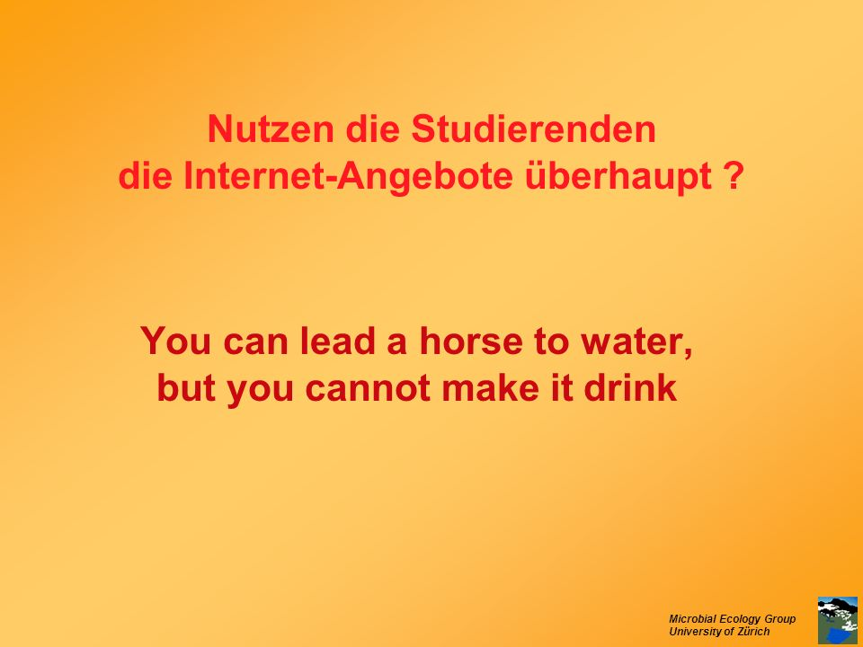 You can lead a horse to water, but you cannot make it drink