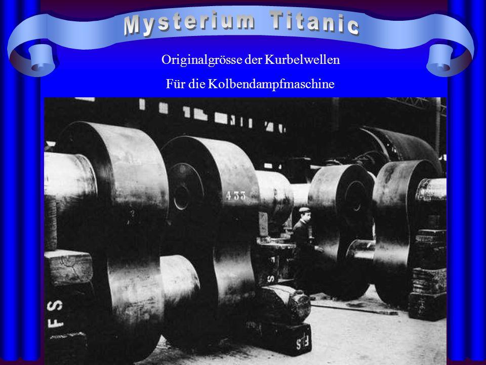 Mysterium Titanic Originalgrösse der Kurbelwellen