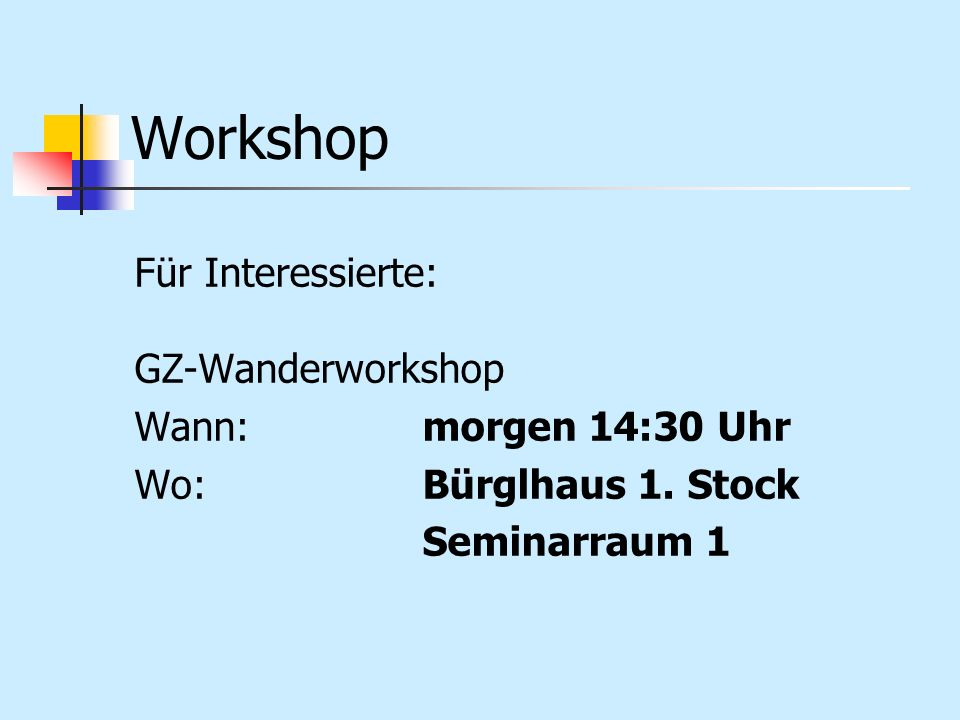 Workshop Für Interessierte: GZ-Wanderworkshop Wann: morgen 14:30 Uhr