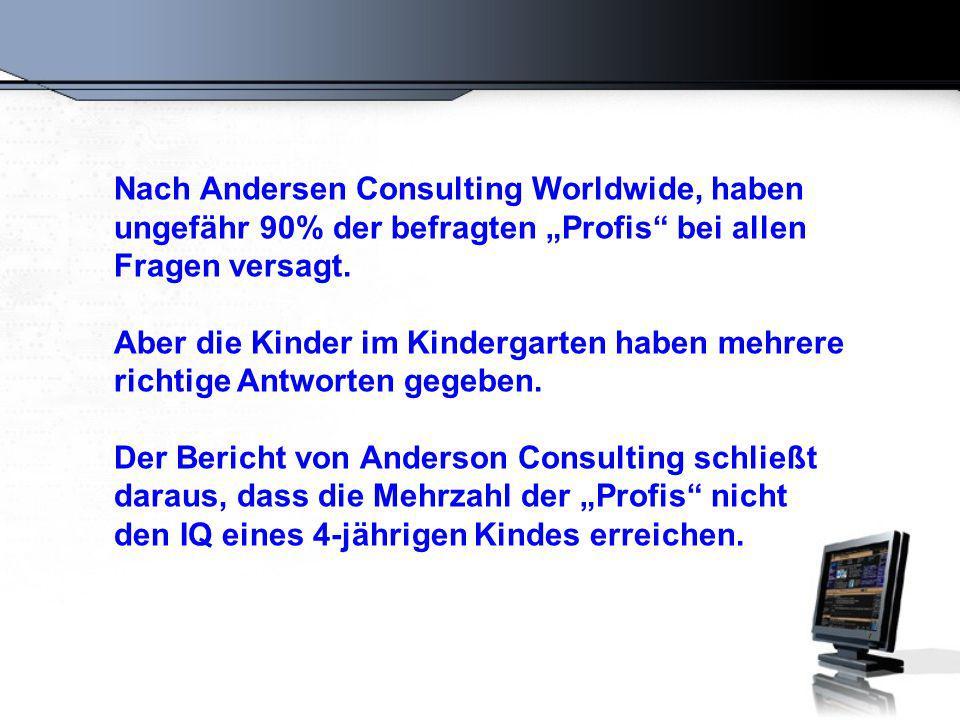 """Nach Andersen Consulting Worldwide, haben ungefähr 90% der befragten """"Profis bei allen Fragen versagt."""