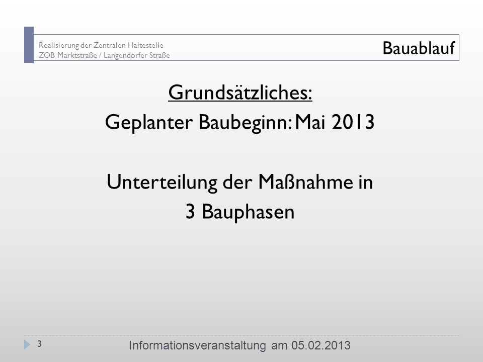 Geplanter Baubeginn: Mai 2013 Unterteilung der Maßnahme in 3 Bauphasen