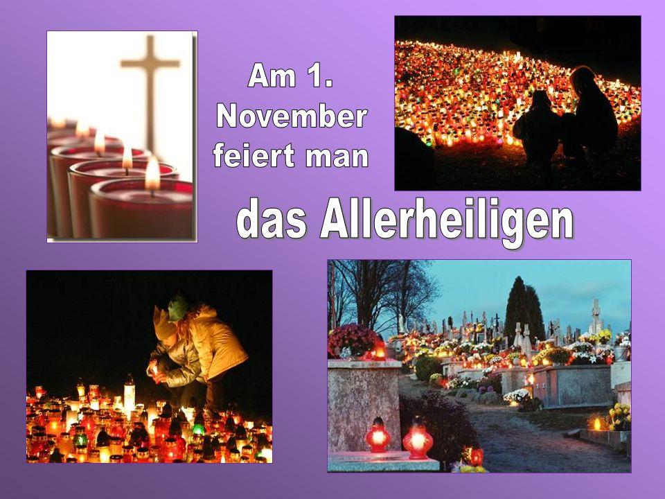 Am 1. November feiert man das Allerheiligen