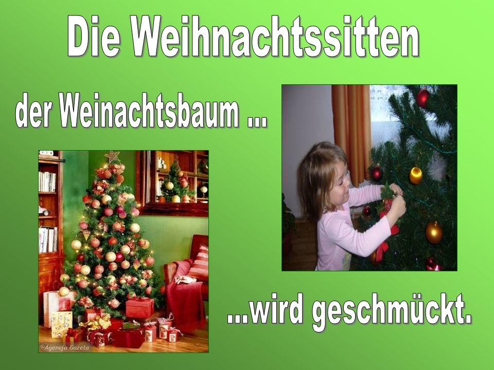 Die Weihnachtssitten der Weinachtsbaum … ...wird geschmückt.