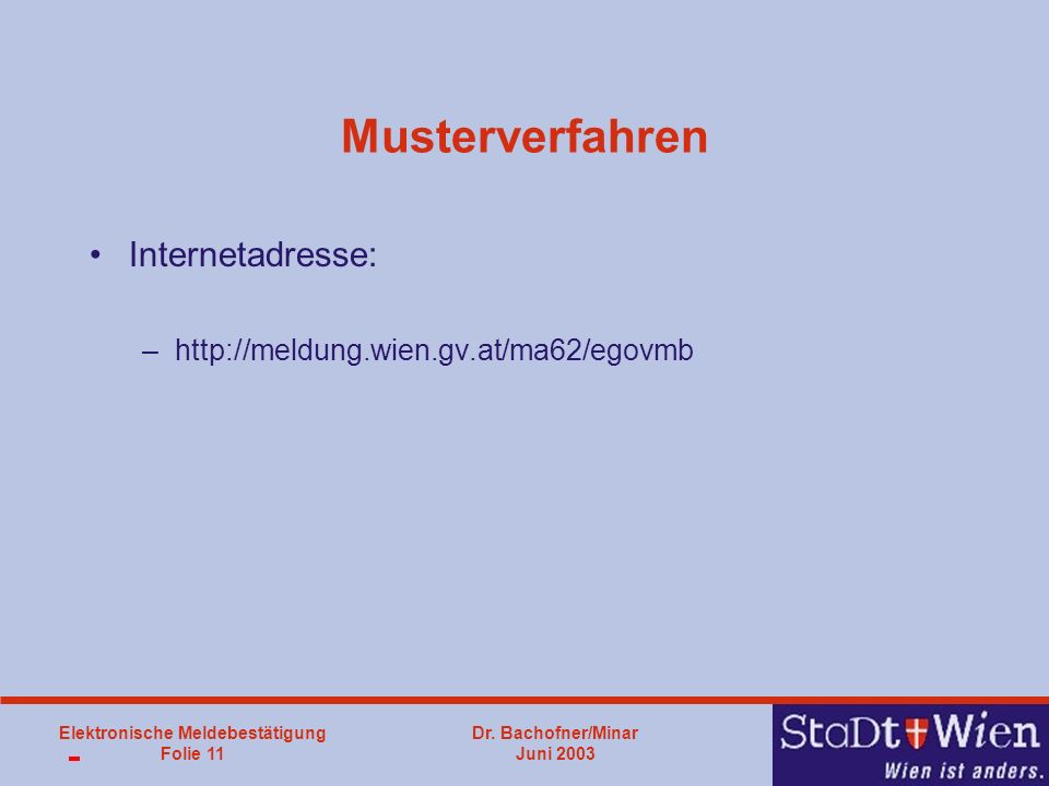 Musterverfahren Internetadresse: http://meldung.wien.gv.at/ma62/egovmb