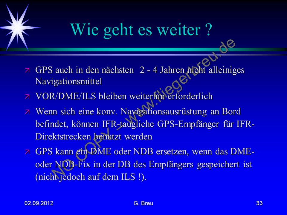 Wie geht es weiter GPS auch in den nächsten 2 - 4 Jahren nicht alleiniges Navigationsmittel. VOR/DME/ILS bleiben weiterhin erforderlich.