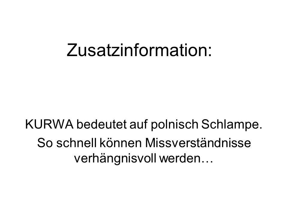Zusatzinformation: KURWA bedeutet auf polnisch Schlampe.
