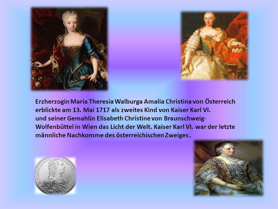 Erzherzogin Maria Theresia Walburga Amalia Christina von Österreich erblickte am 13. Mai 1717 als zweites Kind von Kaiser Karl VI.