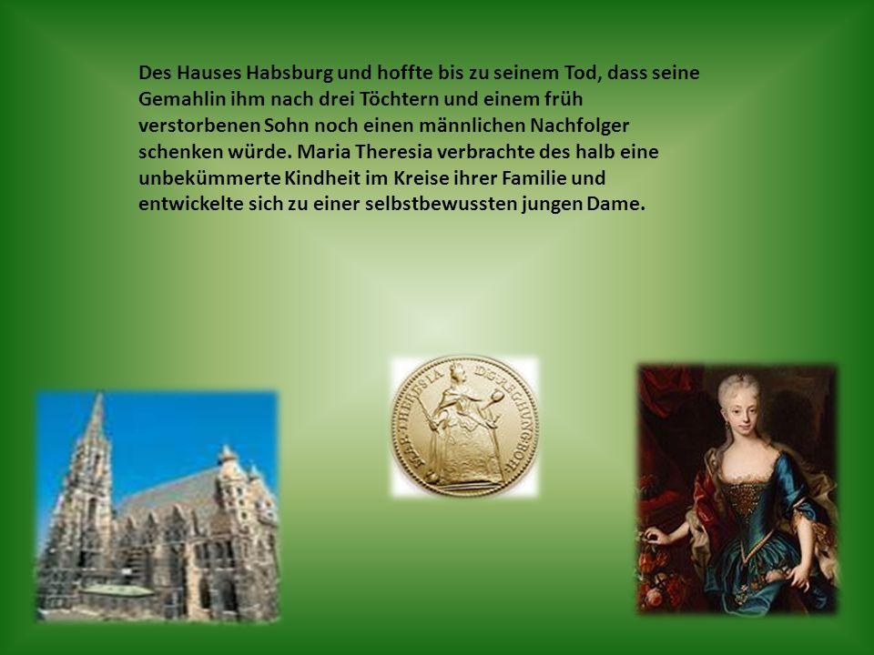 Des Hauses Habsburg und hoffte bis zu seinem Tod, dass seine Gemahlin ihm nach drei Töchtern und einem früh verstorbenen Sohn noch einen männlichen Nachfolger schenken würde.