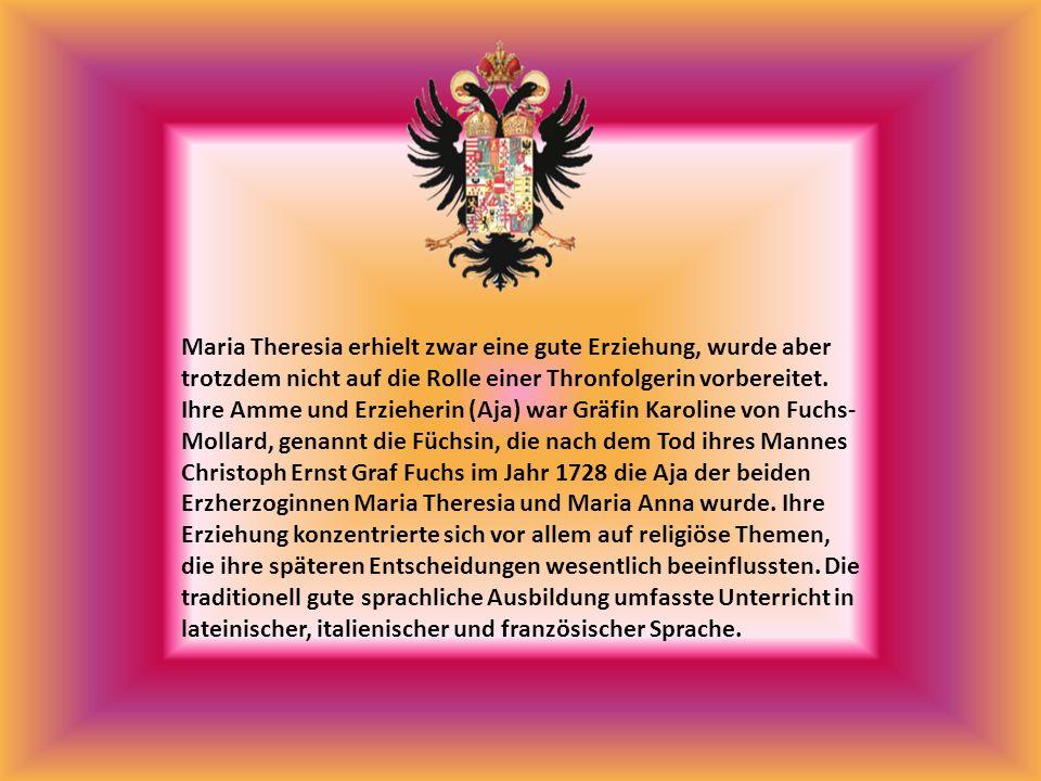 Maria Theresia erhielt zwar eine gute Erziehung, wurde aber trotzdem nicht auf die Rolle einer Thronfolgerin vorbereitet.