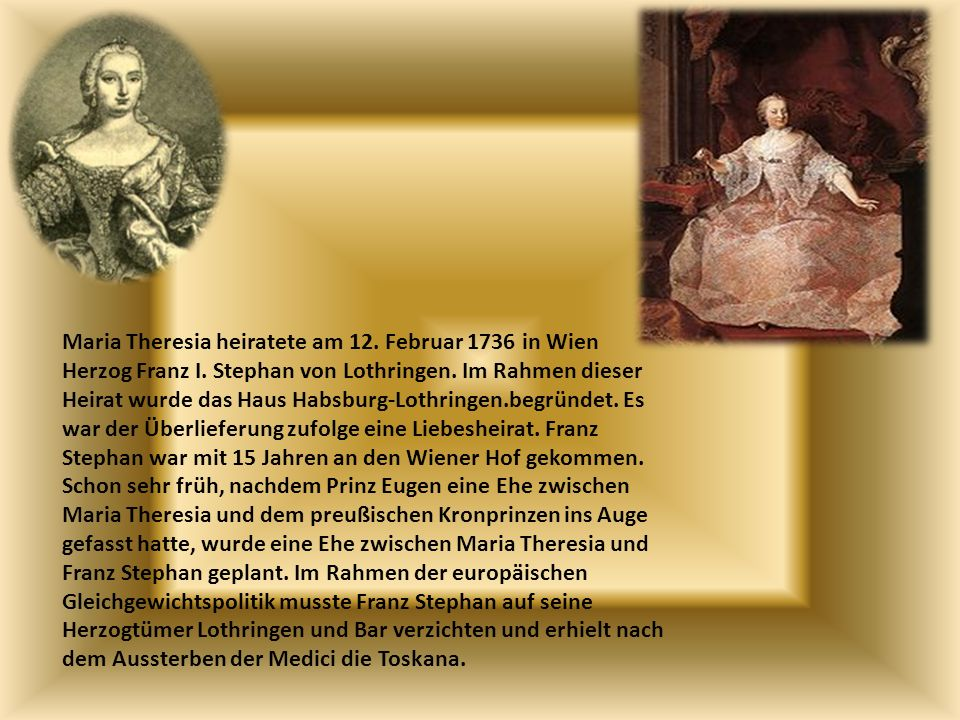 Maria Theresia heiratete am 12. Februar 1736 in Wien Herzog Franz I