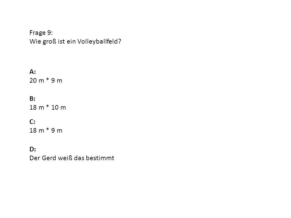 Frage 9: Wie groß ist ein Volleyballfeld. A: 20 m * 9 m.