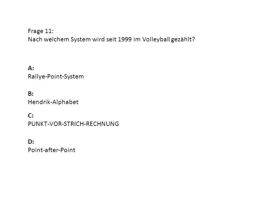 Frage 11: Nach welchem System wird seit 1999 im Volleyball gezählt A: Rallye-Point-System. B: Hendrik-Alphabet.