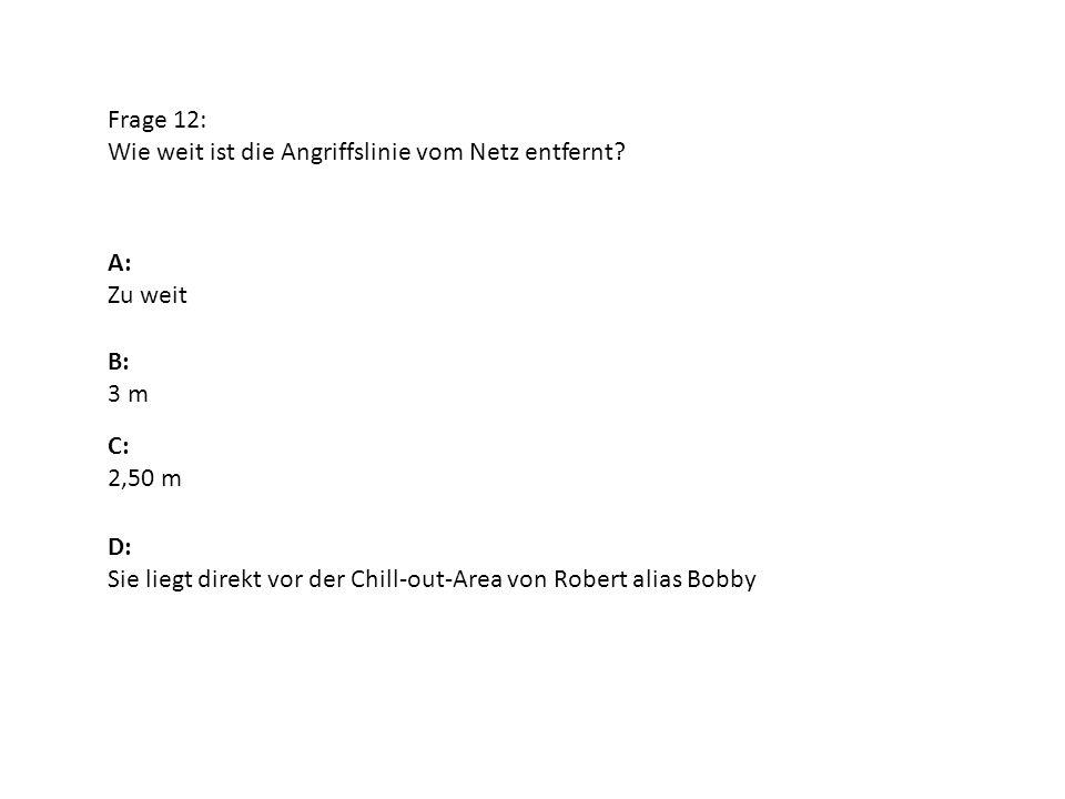 Frage 12: Wie weit ist die Angriffslinie vom Netz entfernt A: Zu weit. B: 3 m. C: 2,50 m. D: