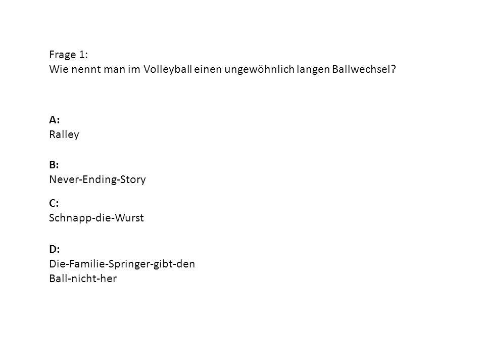 Frage 1: Wie nennt man im Volleyball einen ungewöhnlich langen Ballwechsel A: Ralley. B: Never-Ending-Story.