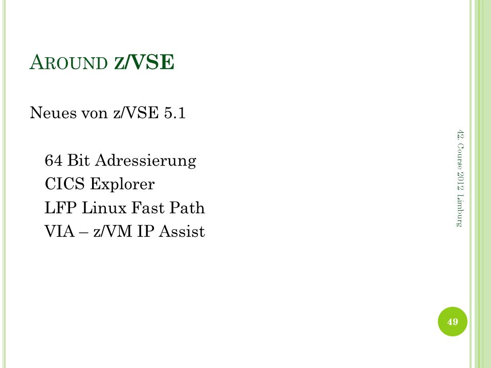 Around z/VSE Neues von z/VSE Bit Adressierung CICS Explorer LFP Linux Fast Path VIA – z/VM IP Assist