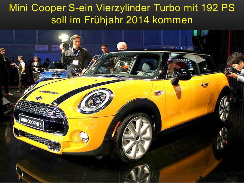Mini Cooper S-ein Vierzylinder Turbo mit 192 PS soll im Frühjahr 2014 kommen