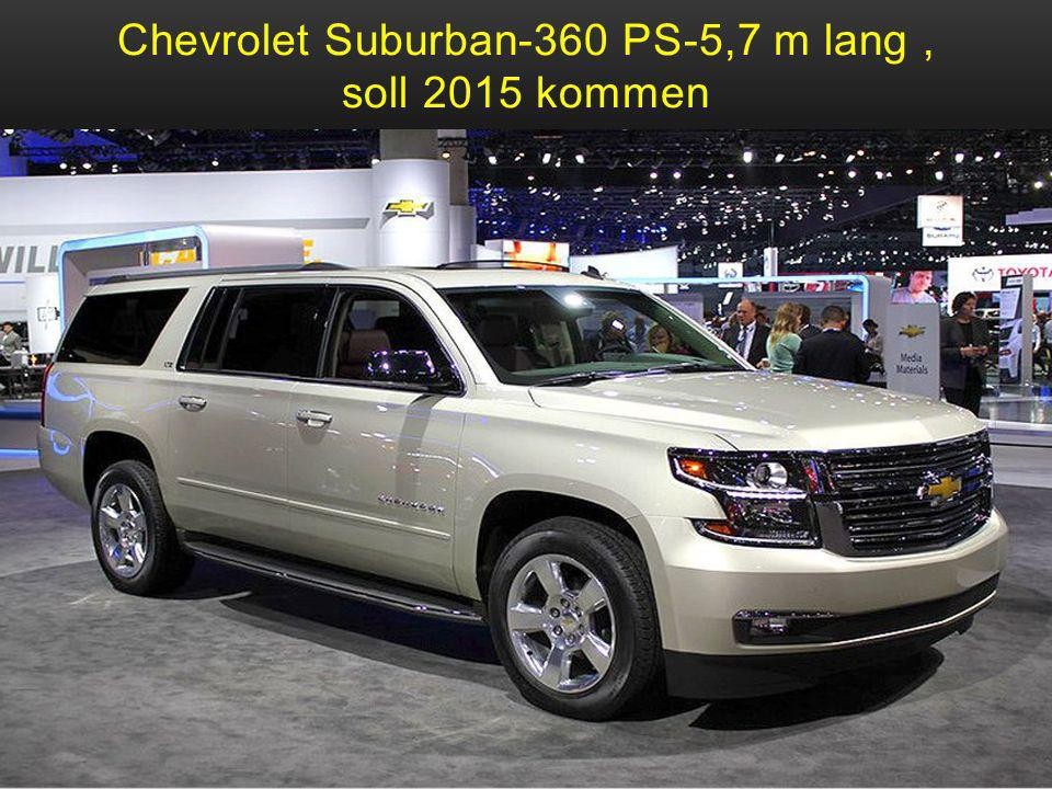 Chevrolet Suburban-360 PS-5,7 m lang , soll 2015 kommen
