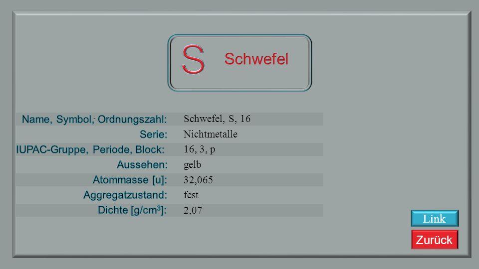 S Schwefel Link Schwefel, S, 16 Nichtmetalle 16, 3, p gelb 32,065 fest