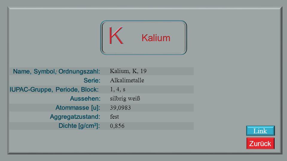 K Kalium Link Kalium, K, 19 Alkalimetalle 1, 4, s silbrig weiß 39,0983