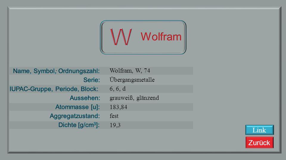 W Wolfram Link Wolfram, W, 74 Übergangsmetalle 6, 6, d