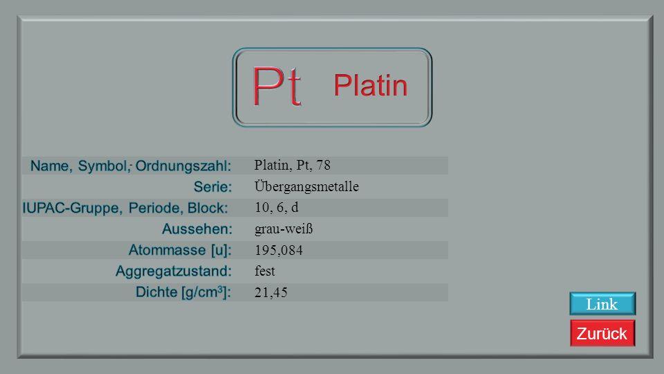 Pt Platin Link Platin, Pt, 78 Übergangsmetalle 10, 6, d grau-weiß