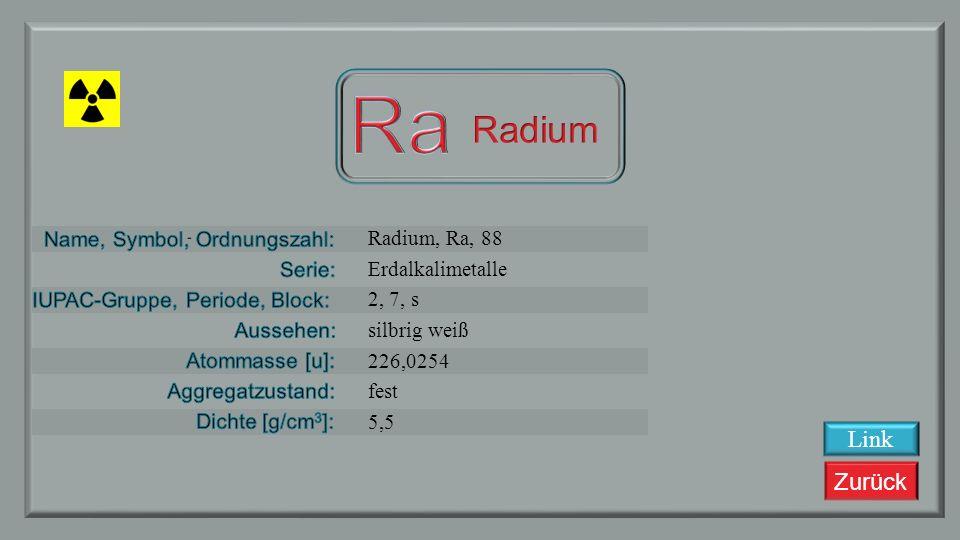 Ra Radium Link Radium, Ra, 88 Erdalkalimetalle 2, 7, s silbrig weiß