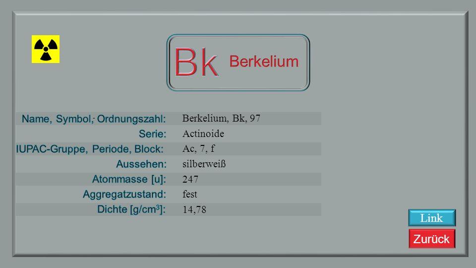 Bk Berkelium Link Berkelium, Bk, 97 Actinoide Ac, 7, f silberweiß 247