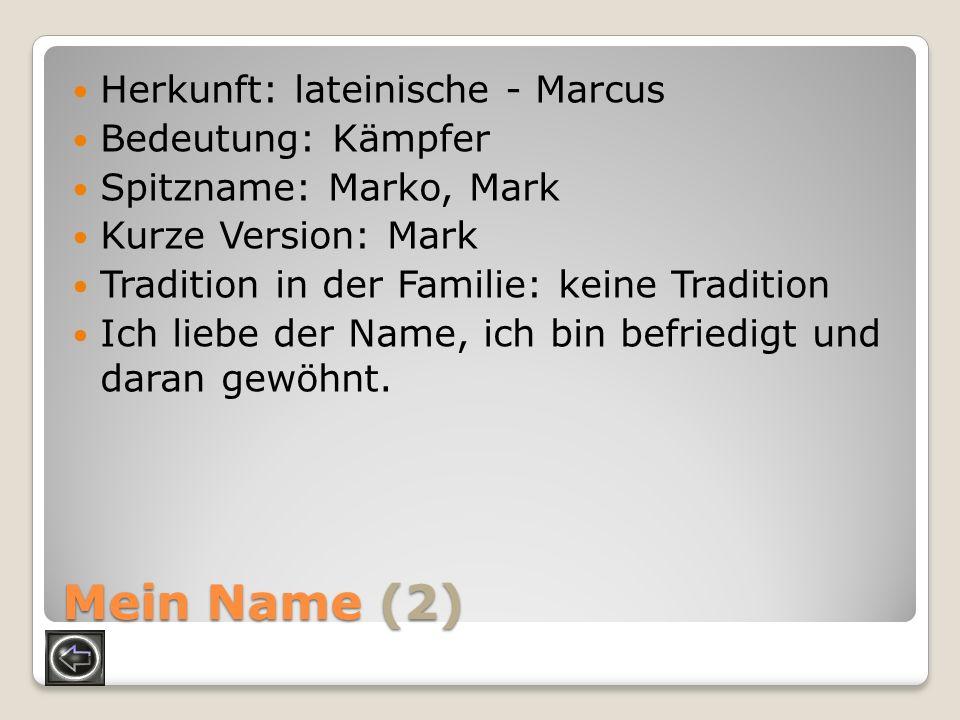 Mein Name (2) Herkunft: lateinische - Marcus Bedeutung: Kämpfer