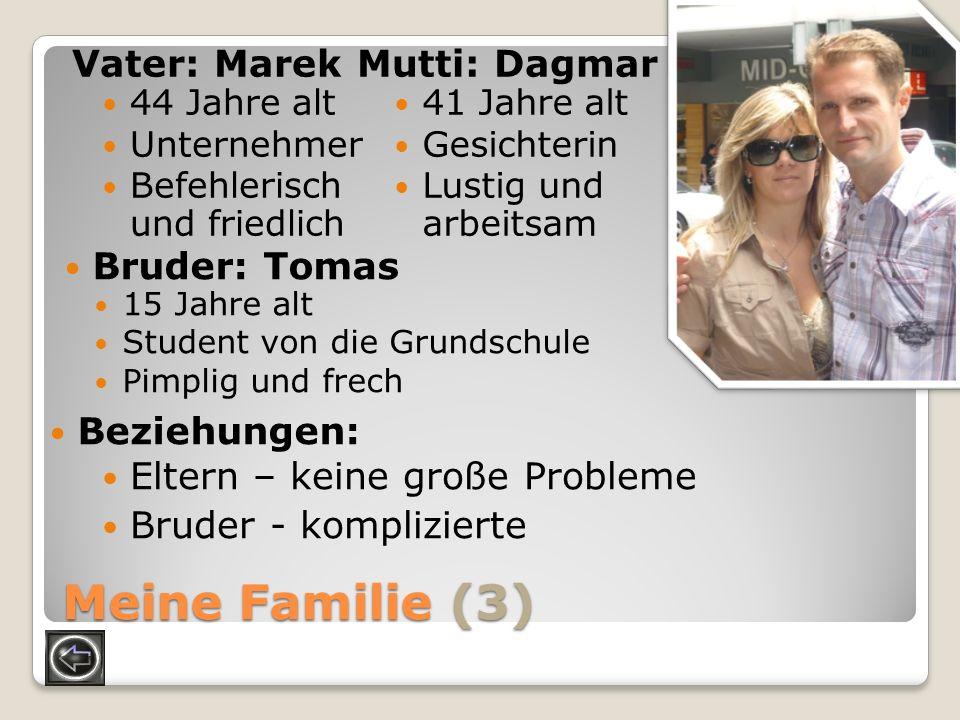 Meine Familie (3) Vater: Marek Mutti: Dagmar Bruder: Tomas