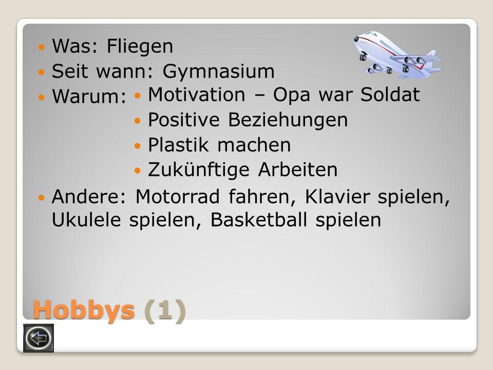 Hobbys (1) Was: Fliegen Seit wann: Gymnasium Warum: