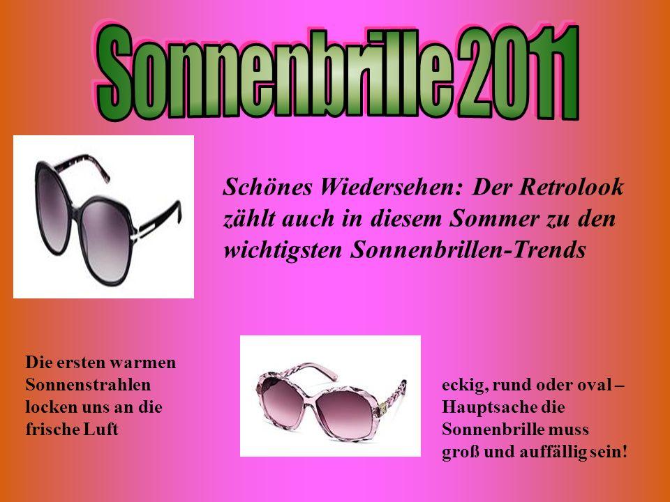 Sonnenbrille 2011 Schönes Wiedersehen: Der Retrolook zählt auch in diesem Sommer zu den wichtigsten Sonnenbrillen-Trends.
