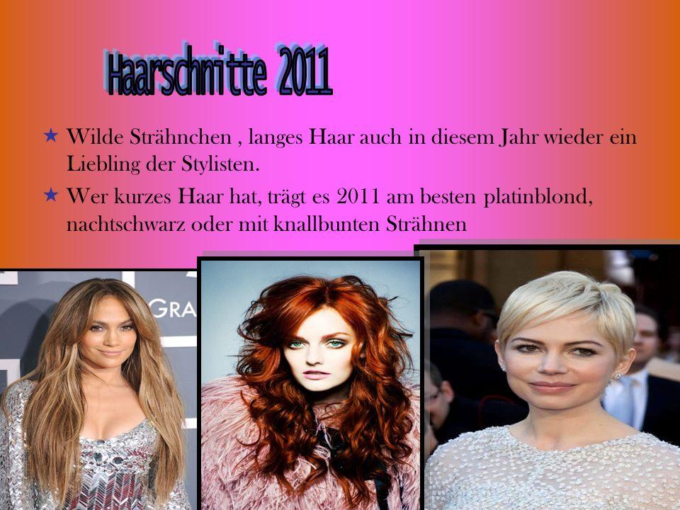 Haarschnitte 2011 Wilde Strähnchen , langes Haar auch in diesem Jahr wieder ein Liebling der Stylisten.