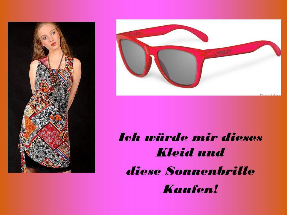 Ich würde mir dieses Kleid und diese Sonnenbrille Kaufen!