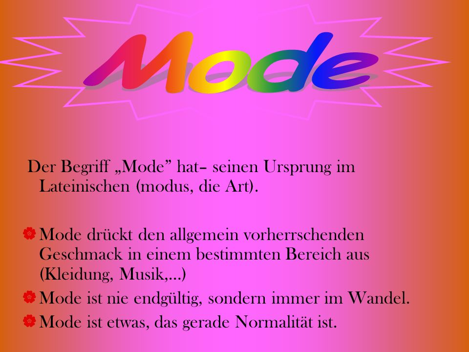 """Mode Der Begriff """"Mode hat– seinen Ursprung im Lateinischen (modus, die Art)."""