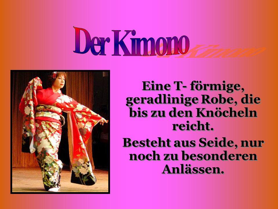 Der Kimono Eine T- förmige, geradlinige Robe, die bis zu den Knöcheln reicht.
