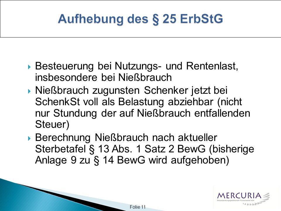 Aufhebung des § 25 ErbStG Besteuerung bei Nutzungs- und Rentenlast, insbesondere bei Nießbrauch.