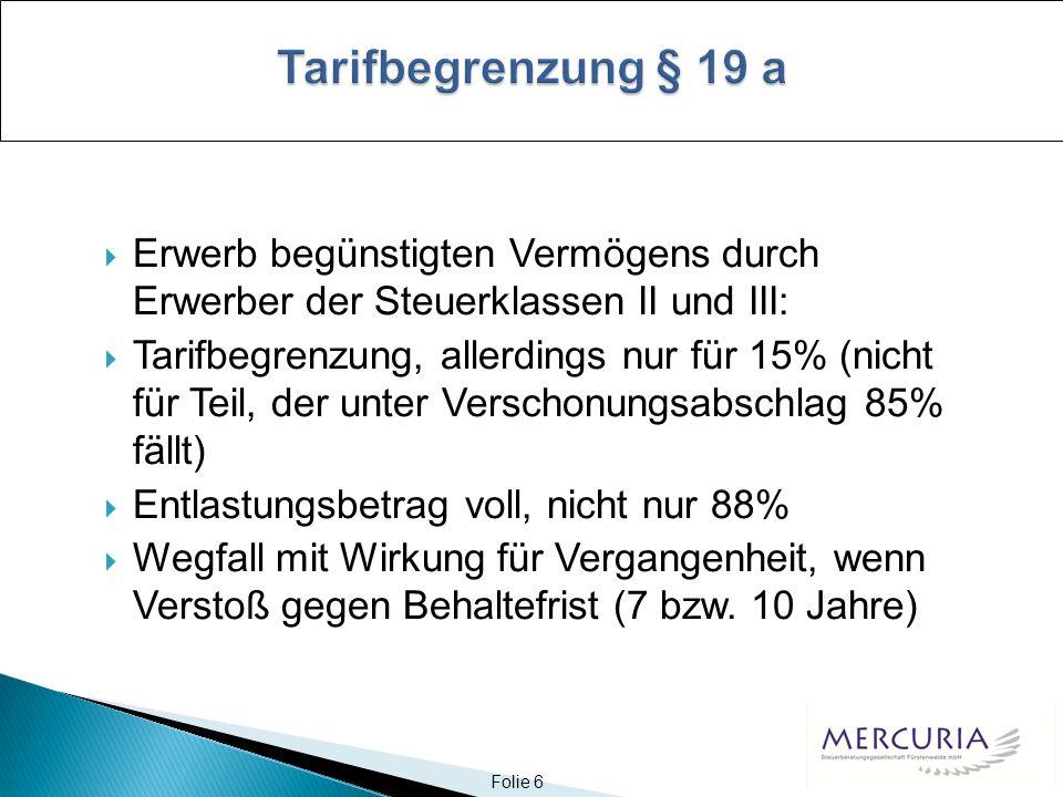 Tarifbegrenzung § 19 a Erwerb begünstigten Vermögens durch Erwerber der Steuerklassen II und III: