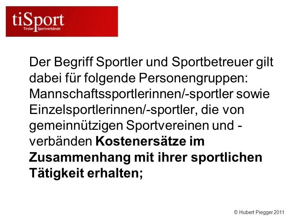 Der Begriff Sportler und Sportbetreuer gilt dabei für folgende Personengruppen: Mannschaftssportlerinnen/-sportler sowie Einzelsportlerinnen/-sportler, die von gemeinnützigen Sportvereinen und -verbänden Kostenersätze im Zusammenhang mit ihrer sportlichen Tätigkeit erhalten;